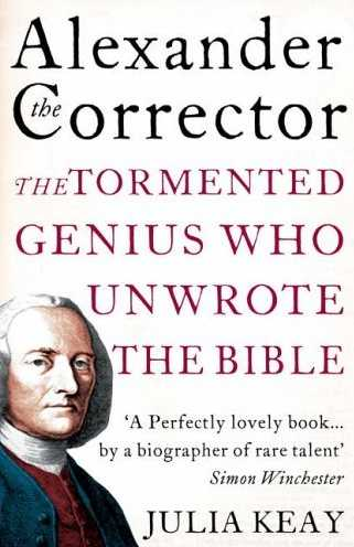 Alexander the Corrector: The Tormented Genius Who Unwrote the Bible