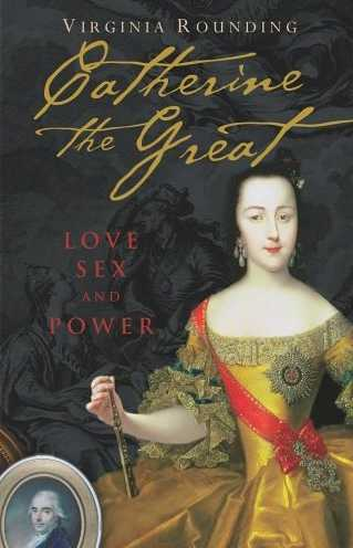 Catherine the Great: Love, Sex, and Power