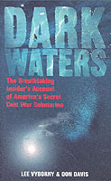 Dark Waters: The Breathtaking Insider's Account of America's Secret Cold War Submarine
