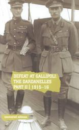 Defeat at Gallipoli: The Dardanelles Commission Part II, 1915-16