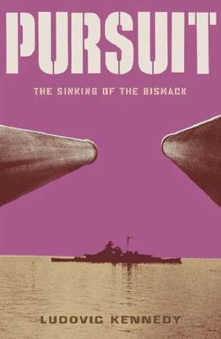 Pursuit: The Chase and Sinking of the Bismarck