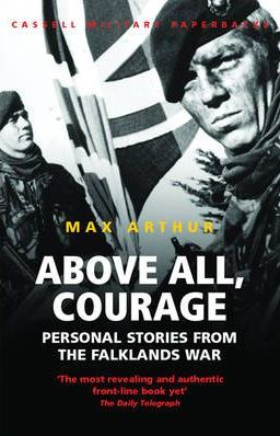 Above All, Courage: Personal Stories from the Falklands War