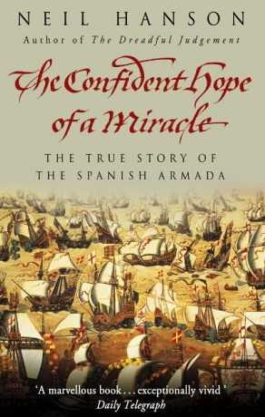 The Confident Hope of a Miracle : The True Story of the Spanish Armada
