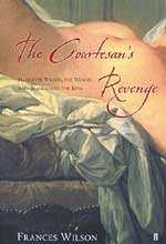 The Courtesan's Revenge: Harriette Wilson, the Woman Who Blackmailed the King