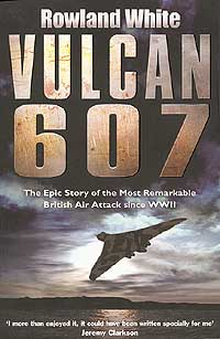 Vulcan 607: The Epic Story of the Most Remarkable British Air Attack Since WW2