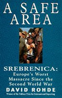A Safe Area: Srebrenica - Europe's Worst Massacre Since the Holocaust