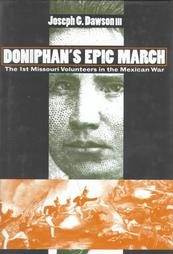 Doniphan's Epic March: The 1st Missouri Volunteers in the Mexican War
