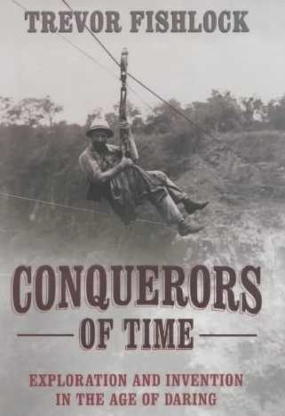 Conquerors of Time: Exploration and Invention in the Age of Daring