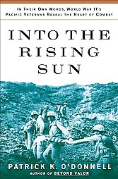 Into the Rising Sun: In Their Own Words, World War II 's Pacific Veterans Reveal the Heart of Combat