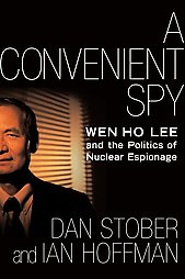 A Convenient Spy: Wen Ho Lee and the Politics of Nuclear Espionage