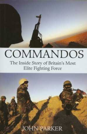 Commandos: The Inside Story of Britain's Most Elite Fighting Force