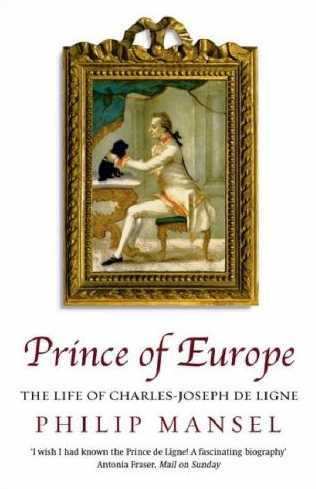 Prince Of Europe: The Life Of Charles Joseph De Ligne 1753-1814