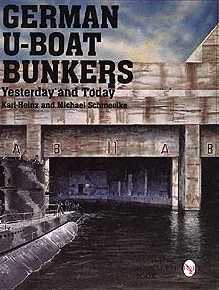German U-Boat Bunkers: Yesterday and Today