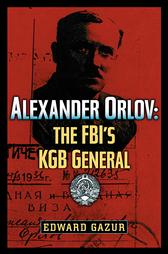 Alexander Orlov: The Fbi's KGB General