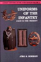 German Uniforms of the Twentieth Century - Volume 2: Uniforms of the Infantry - 1919 to the Present