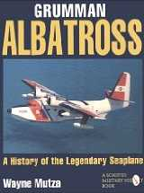 Grumman Albatros: A History of the Legendary Seaplane
