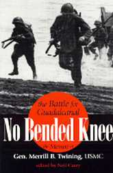 No Bended Knee: The Battle for Guadalcanal The Memoir of Gen. Merrill B. Twining Usmc (Ret.)