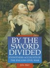 By the Sword Divided: Eyewitness Accounts of the English Civil War
