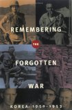 Remembering the Forgotten War: Korea 1950-1953