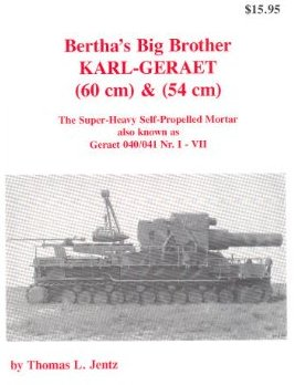 Bertha's Big Brother KARL-GERAET (60 cm) & (54 cm) The Super-Heavy Self-Propelled Mortar Also Known as 040/041 Nr. I-VII
