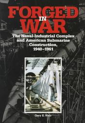 Forged in War: The Naval-Industrial Complex and American Submarine Construction, 1940-1961