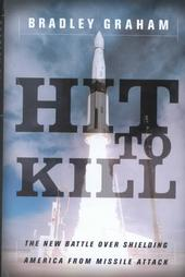 Hit to Kill: The New Battle over Shielding America from Missle Attack