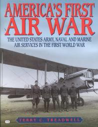 America's First Air War: The United States Army,Naval and Marine Air Services in the First World War