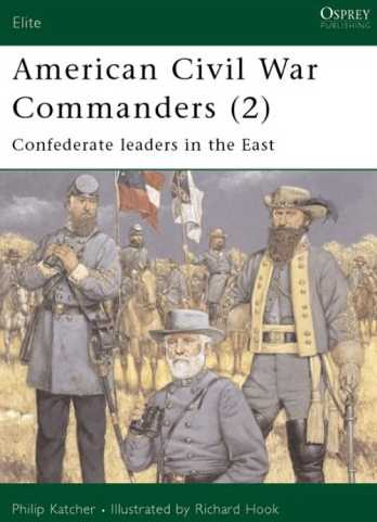 American Civil War Commanders (2): Confederate Leaders in the East