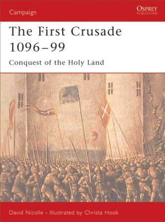 The First Crusade, 1096-99 : Conquest of the Holy Land
