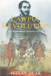 The Lawful Revolution: Louis Kossuth and the Hungarians, 1848-1849