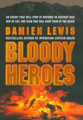 Bloody Heroes: An Enemy That Will Stop at Nothing to Destroy Our Way of Life. One Team That Will Fight Them to the Death