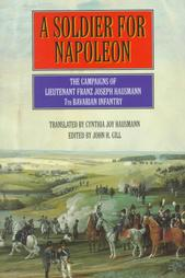 A Soldier for Napoleon: The Campaigns of Lieutenant Franz Joseph Hausmann 7th Bavarian Infantry