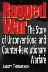Ragged War: The Story of Unconventional and Counter-Revolutionary Warfare