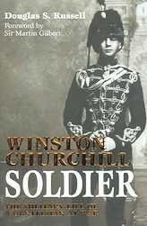 Winston Churchill - Soldier: The Military Life Of A Gentleman At War
