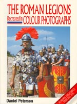 The Roman Legions: Recreated in Colour Photographs