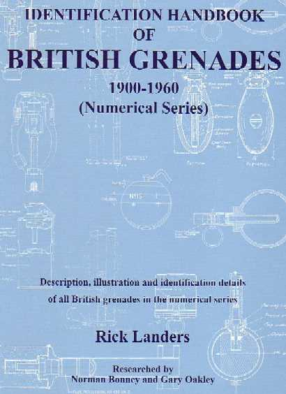 Identification Handbook of British Grenades 1900-1960: Description, Illustration and Identification Details of All British Grenades in the Numerical Series