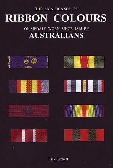 The Significance of Ribbon Colours on Medals Worn Since 1815 By Australians