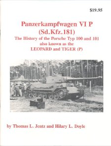 Panzerkampfwagen VI P (Sd.Kfz.181) The History of the Porshe Typ 100 and 101 Also Known as the LEOPARD AND TIGER (P)