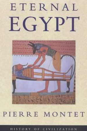 Eternal Eqypt: The Civilization of Ancient Egypt from Earliest Times to Conquest by Alexander the Great