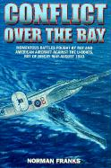 Conflict over the Bay : Momentous Battles Fought by RAF and American Aircraft Against the U-Boats, Bay of Biscay May-August 1943