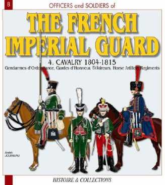 The French Imperial Guard 1804-1815: Volume 4: The Cavalry