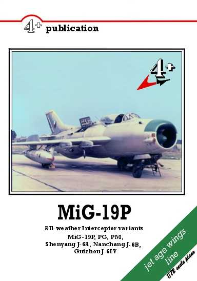 MiG-19P All-weather Interceptor Variants: MiG-19P, PG, PM, PML, Shenyang J-6A, Nanchang J-6B, Guizhou J-6IV