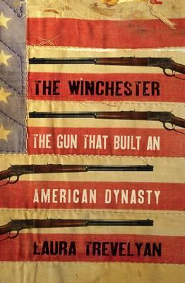 The Winchester : The Gun That Built an American Dynasty
