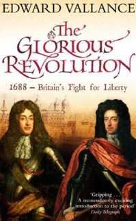 The Glorious Revolution: 1688 - Britain's Flight for Liberty