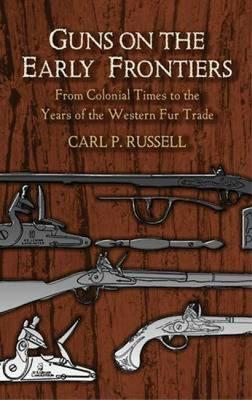 Guns of the Early Frontiers - From Colonial Times To the Years of the Western Fur Trade