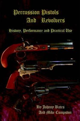 Percussion Pistols and Revolvers - History, Performance and Practical Use