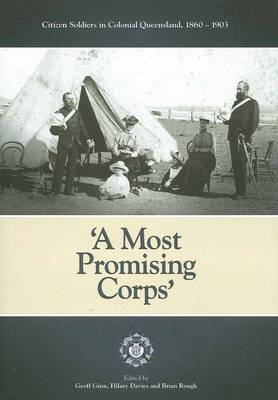 A Most Promising Corps: Citizen Soldiers in Colonial Queensland 1860-1903