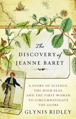The Discovery of Jeanne Baret: A Story of Science, the High Seas and the First Woman to Circumnavigate the Globe