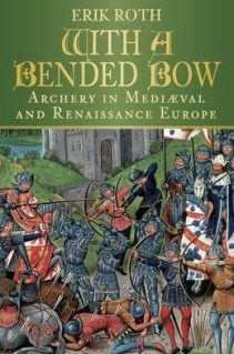 With a Bended Bow: Archery in Medieval and Renaissance Europe