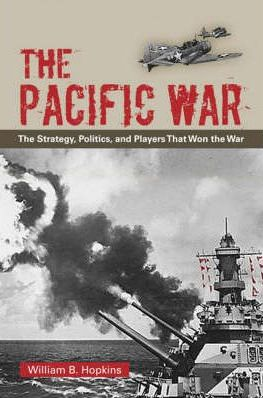 The Pacific War: The Strategy, the Politics, and the Players